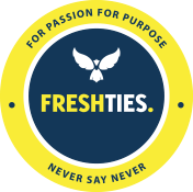 Fresh Ties - For Passion For Purpose | Never Say Never